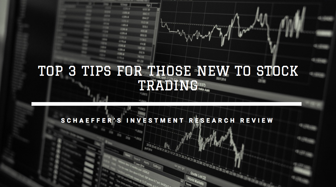 Schaeffer's Investment Research Review Top 3 Tips for Those New to Stock Trading