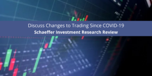 Schaeffer's Investment Research Review Discuss Changes to Trading Since COVID-19